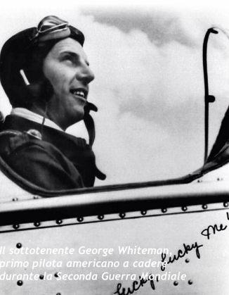 il sottotenente George Whiteman, primo pilota americano a cadere durante la Seconda Guerra Mondiale